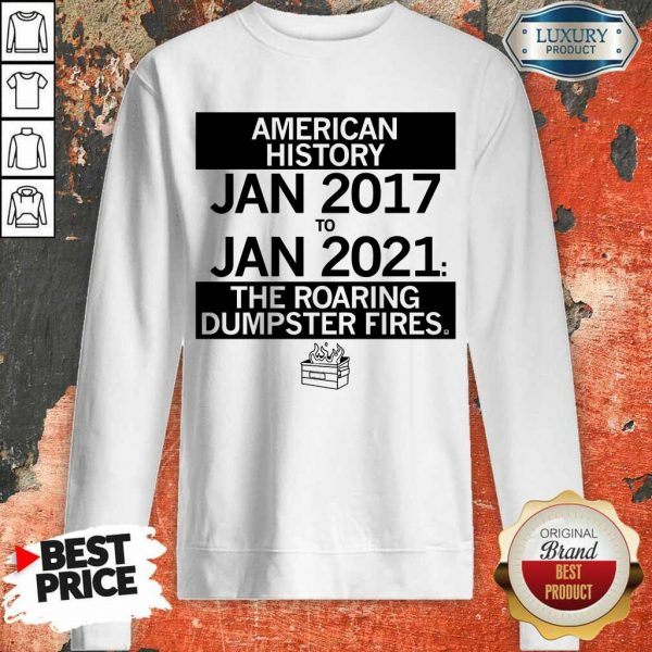 American History From January 2017 January 2021 The Roaring Dumpster Fires Sweatshirt