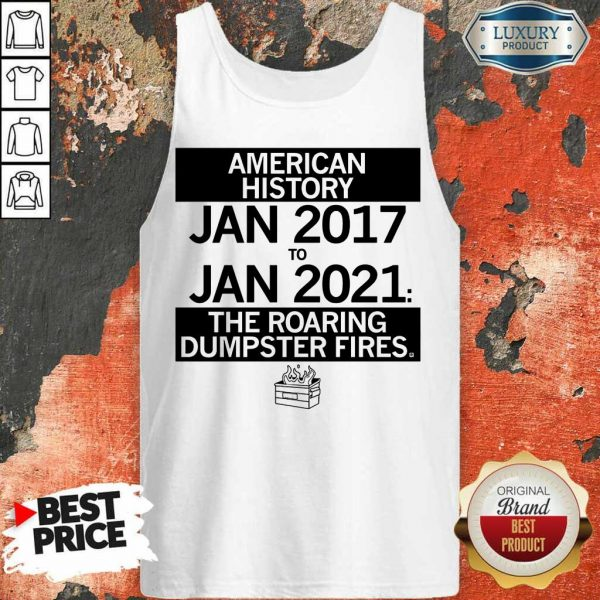 American History From January 2017 January 2021 The Roaring Dumpster Fires Tank Top