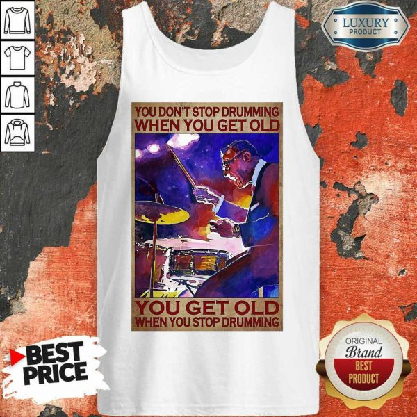 You Don't Stop Drumming When You Get Old You Get Old When You Stop Drumming Tank Top