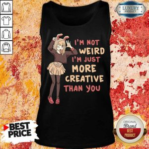 Im Not Weird Im Just More Creative Than You Anime Gift Tank Top