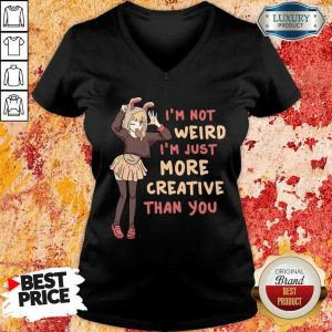 Im Not Weird Im Just More Creative Than You Anime Gift V-neck