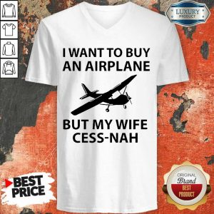 Want To Buy An Airplane But My Wife Cess Nah V-neck