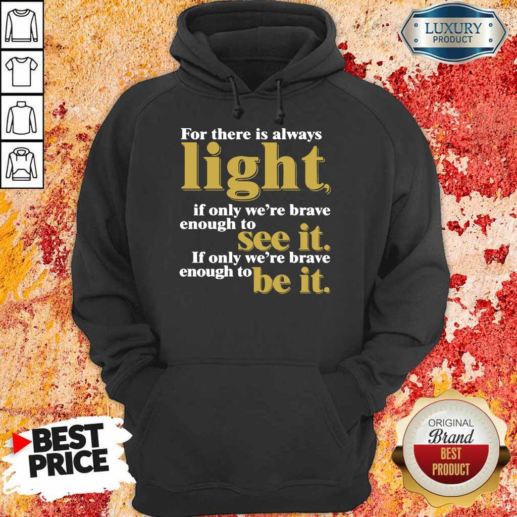 For There Is Always Light If Only We're Brave Enough To See It If Only We're Brave Enough To Be It Amanda Gorman Hoodie