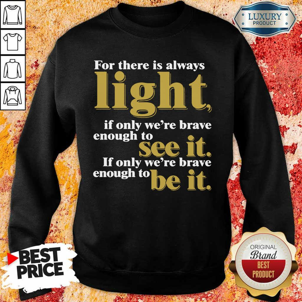 For There Is Always Light If Only We're Brave Enough To See It If Only We're Brave Enough To Be It Amanda Gorman Sweatshirt
