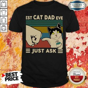 Best Cat Dad Ever Just Ask Vintage Shirt