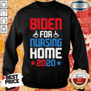 Tired Joe Biden For Nursing Home 2020 Sweatshirt