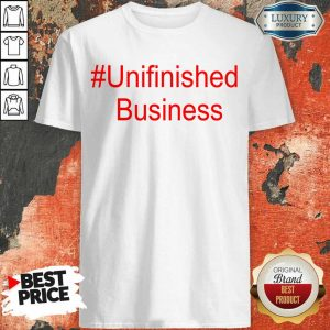 1 Terribly Unfinished Business Shirt