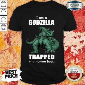 A Godzilla Trapped In A Human Body Shirt