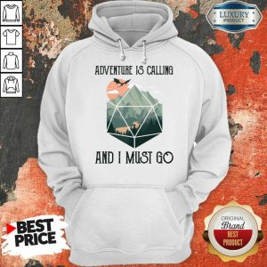 Awesome Adventure Is Calling And I Must Go Hoodie