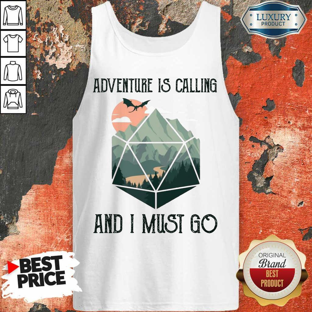 Awesome Adventure Is Calling And I Must Go Tank Top