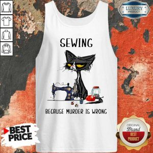 Completely Cat Sewing Because Murder Is Wrong Tank Top