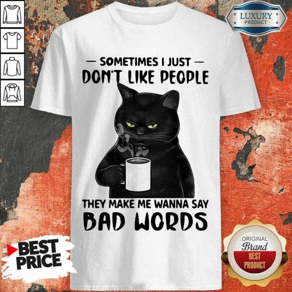 Funny Black Cat Sometimes Just Do Not Like People Shirt