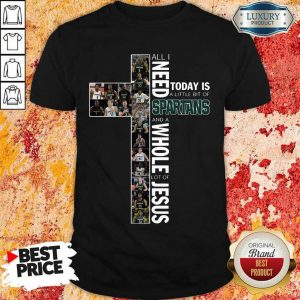 Funny I Need Today Is 5 Of Spartans And Jesus Shirt