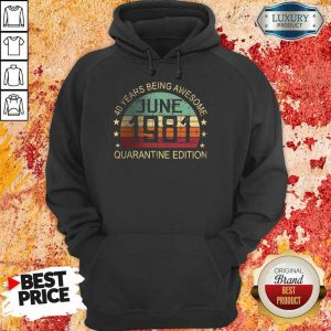 Just Awesome Quarantine Edition June 1981 Hoodie