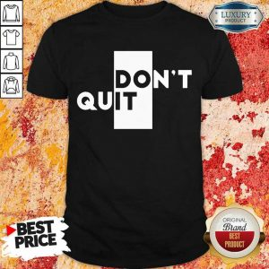 Nice Quit Do It Shirt
