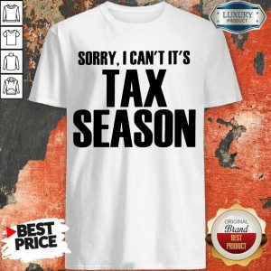 Nice Sorry I Can Its Tax Season Shirt