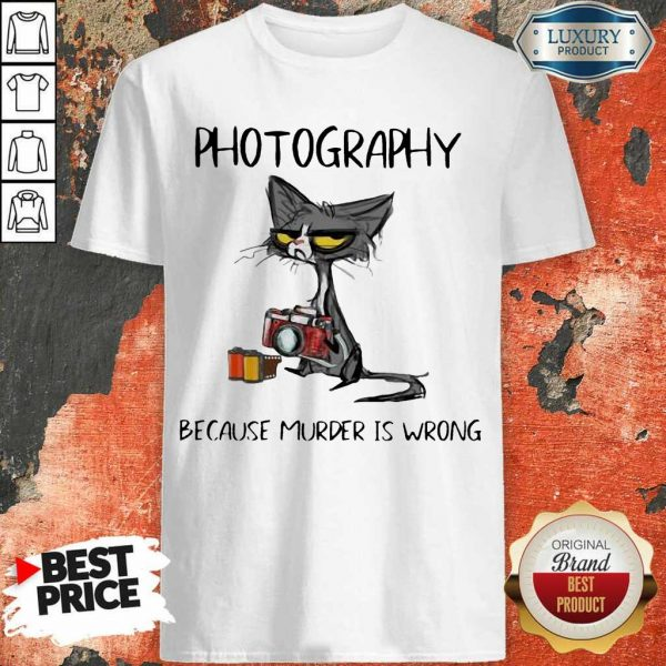 Official Photography Because Murder Is Wrong Black Cat Shirt