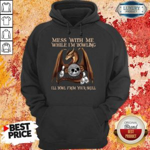 Top Dragon Mess With Me From 1 Your Skull Hoodie