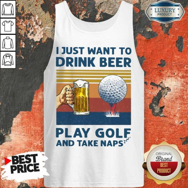Perfect I Just Drink Beer Play Golf Take Naps Tank Top