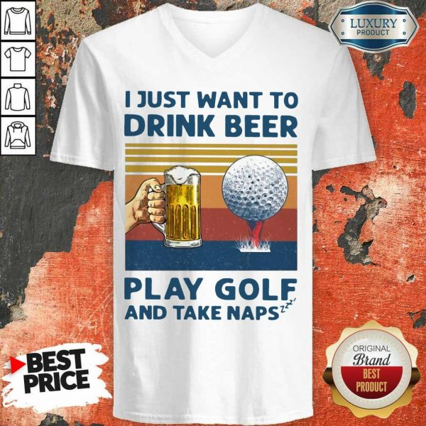 Perfect I Just Drink Beer Play Golf Take Naps V-Neck