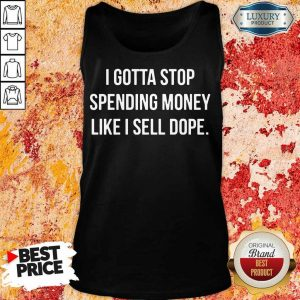 Premium I Stop Spending Money Like I Sell Dope Tank Top
