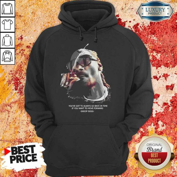 So Snoop Dogg You Have To Go Back In Time Move Forward Hoodie