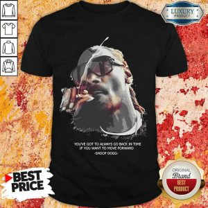 So Snoop Dogg You Have To Go Back In Time Move Forward Shirt