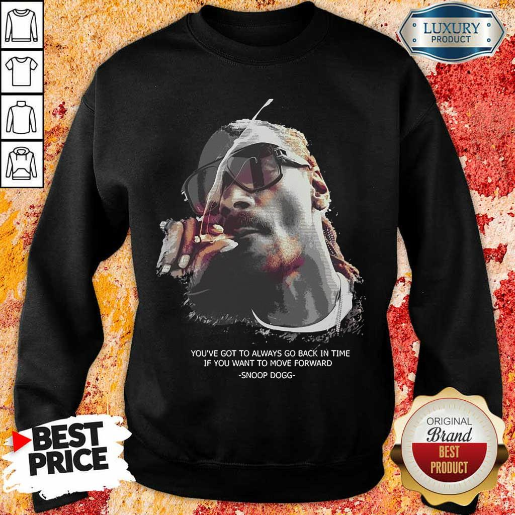 So Snoop Dogg You Have To Go Back In Time Move Forward Sweatshirt