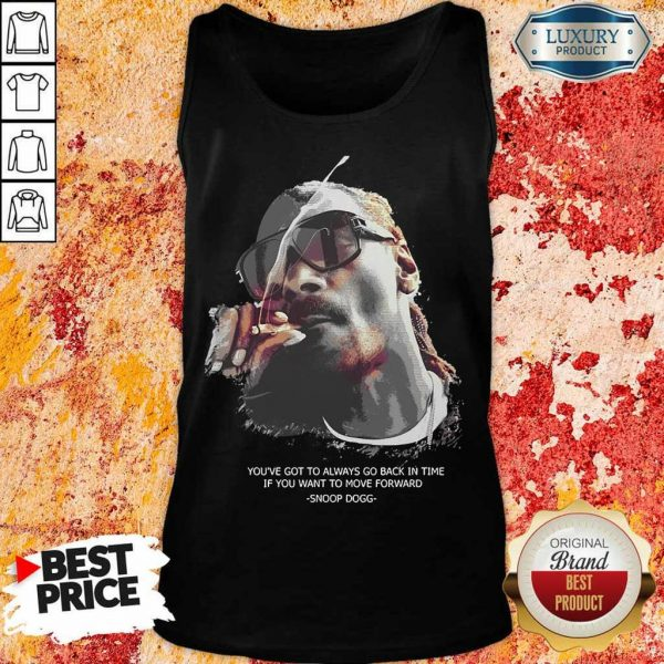 So Snoop Dogg You Have To Go Back In Time Move Forward Tank Top