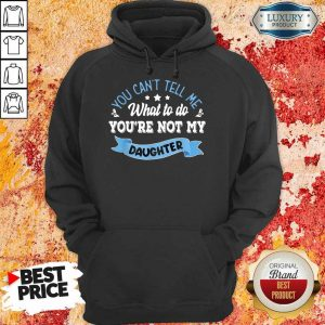 Totally You Are Not My Daughter Hoodie