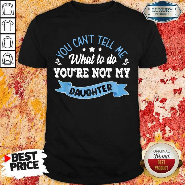 Totally You Are Not My Daughter Shirt