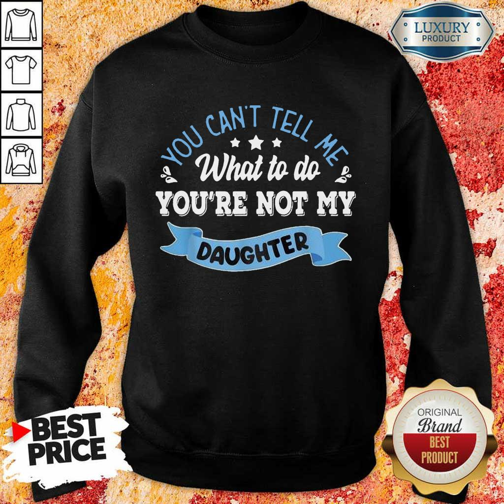 Totally You Are Not My Daughter Sweatshirt