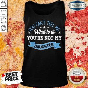 Totally You Are Not My Daughter Tank Top