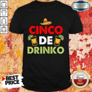 Funny Cinco De Drinko Happy Cinco De Mayo Shirt