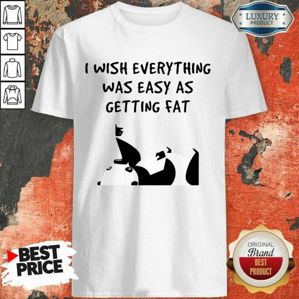 Funny I Wish Everything Was As Easy As Getting Fat Panda Shirt