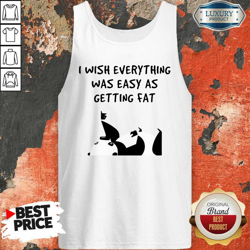 Funny I Wish Everything Was As Easy As Getting Fat Panda Tank Top