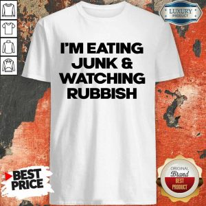 Funny Im Eating Junk And Watching Rubbish Shirt
