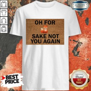 Funny Oh For Sake Not You Again Fox Shirt