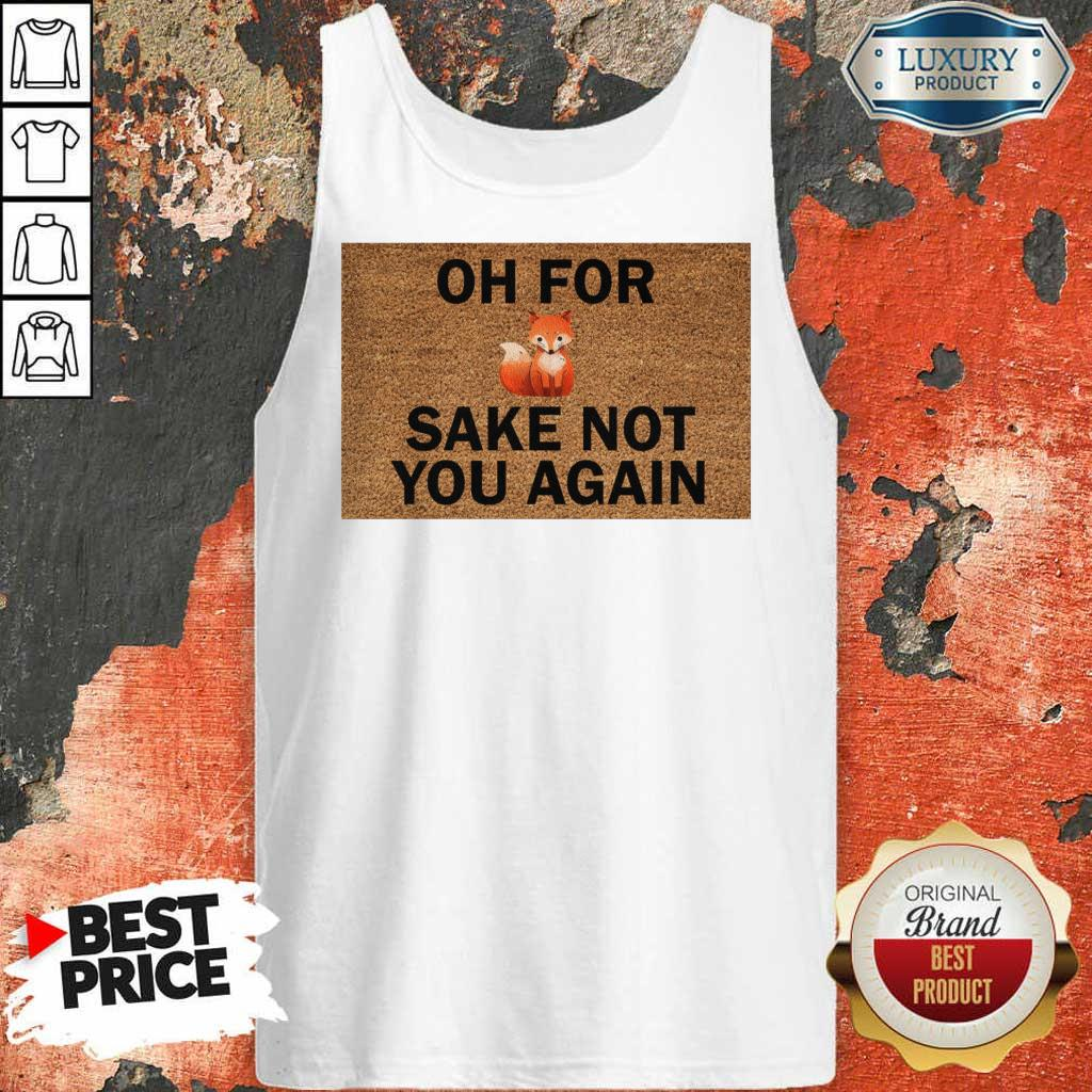 Funny Oh For Sake Not You Again Fox Tank Top