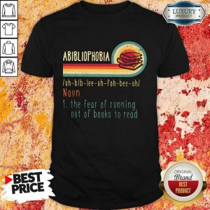 Happy Abibliophobia Noun The Fear Of Running Out Of Books To Read Vintage Shirt
