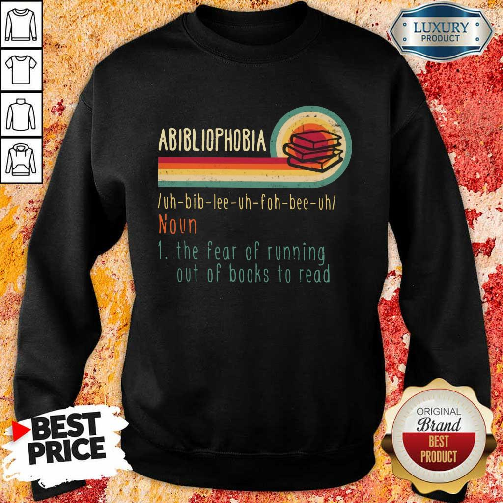 Happy Abibliophobia Noun The Fear Of Running Out Of Books To Read Vintage Sweatshirt