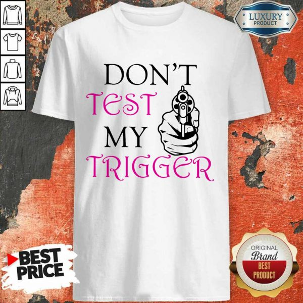 Happy Dont Test My Trigger Shirt