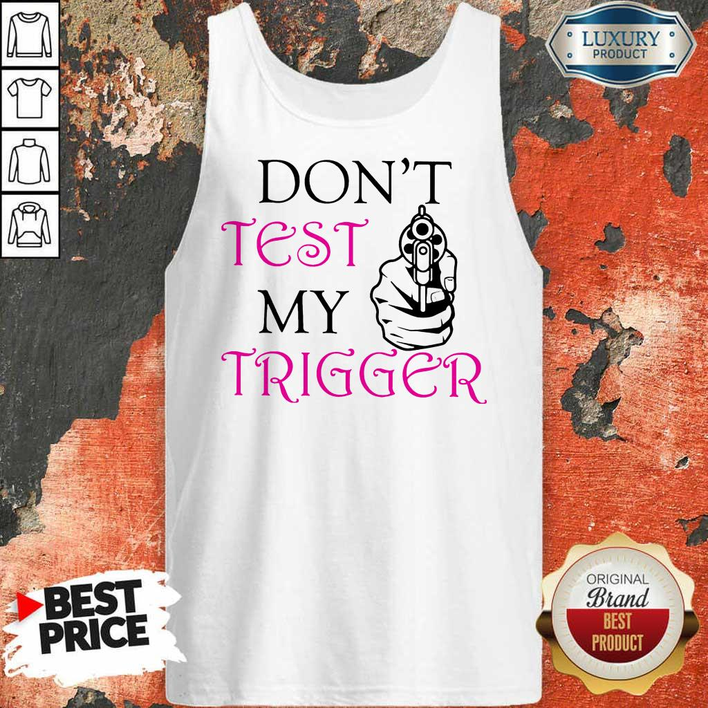 Happy Dont Test My Trigger Tank Top