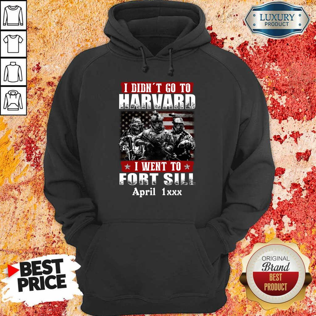 Happy I Didnt Go To Harvard I Went To Fort Sill April 1xxx Hoodie