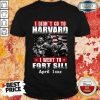 Happy I Didnt Go To Harvard I Went To Fort Sill April Happy I Didnt Go To Harvard I Went To Fort Sill April 1xxx Shirt1xxx Shirt