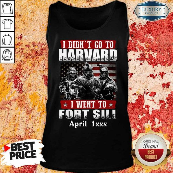 Happy I Didnt Go To Harvard I Went To Fort Sill April 1xxx Tank Top