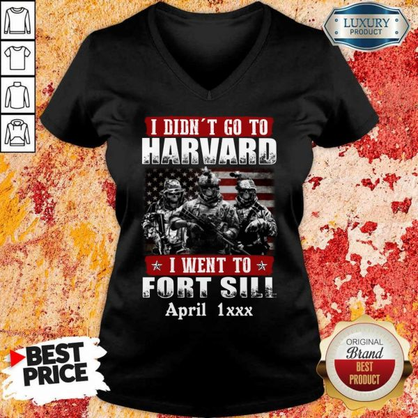 Happy I Didnt Go To Harvard I Went To Fort Sill April 1xxx V-Neck