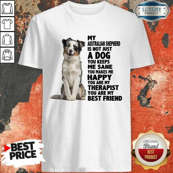 Happy My Australian Shepherd A Dog Me Sane Happy Therapist Best Friend Shirt