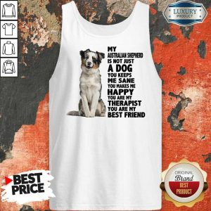 Happy My Australian Shepherd A Dog Me Sane Happy Therapist Best Friend Tank Top