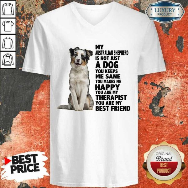 Happy My Australian Shepherd A Dog Me Sane Happy Therapist Best Friend V-Neck